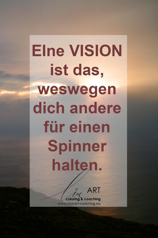 Vision ist das, weswegen dich andere für einen Spinner halten